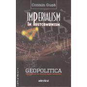 Imperialism in lostcomunism (editura Adevarul, autor: Cozmin Gusa isbn: 978-606-539-966-2)