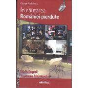 In cautarea Romaniei pierdute (editura Adevarul, autor: George Radulescu isbn: 978-606-539-975-4)