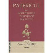 Patericul sau apoftegmele parintilor din pustiu (editura Adevarul, autor: Cristian Badilita isbn: 978-606-539-970-9)