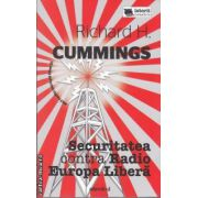 Securitatea contra Radio Europa Libera (editura Adevarul, autor: Richard H. Cummings isbn: 978-606-539-956-3)