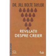 Revelatii despre creier (editura Curtea Veche, autor: Dr. Jill Bolte Taylor isbn: 978-606-588-245-4)