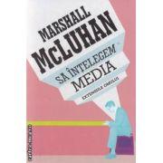 Sa intelegem media (editura Curtea Veche, autor; Marshall McLuhan isbn: 978-973-669-748-7)