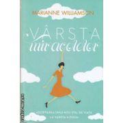 Varsta miracolelor (editura Curtea Veche, autor: Marianne Williamson isbn: 978-606-588-242-3)