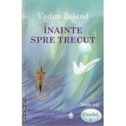 Inainte spre trecut (editura Dharana, autor: Vadim Zeland isbn: 978-973-8975-41-5)