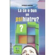 La ce e bun un psihiatru? (editura Didactica si Pedagogica, autor: Patrick Lemoine isbn: 978-973-30-3095-9)