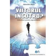 Viitorul incotro? (editura Didactica si Pedagogica, autor: Alexandre Rojey isbn: 978-973-30-3096-6)
