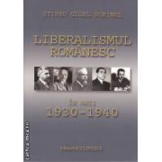 Liberalismul romanesc in anii 1930-1940 (editura Enciclopedica, autor: Stirbu Gigel Sorinel isbn: 978-973-450-648-4)