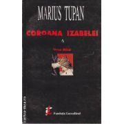 Coroana Izabelei vol 1 (editra Luceafarul, autor: Marius Tupan isbn: 973-98142-3-9)