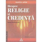 Despre religie si credinta (editura Lotus, autor: Swami Vivekananda isbn: 973-9095-27-5)