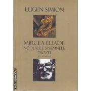 Mircea Eliade Noduri si semnele prozei I+II (editura Univers Enciclopedic, autor: Eugen Simion isbn: 978-606-8358-05-5)