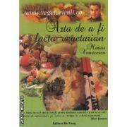 Arta de a fi lacto-vegetarian (editura Bo Yang, autor: Marius Vornicescu isbn: 978-973-88342-1-7)