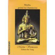 Mudra, gestul lui Dumnezeu (editura Bo Yang, autor: Marius Vornicescu isbn: 978-973-88342-4-8)