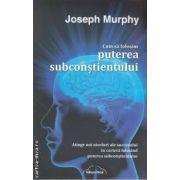 Cum sa folosim puterea subconstientului (editura Nicol, autor: Joseph Murphy isbn: 978-973-7664-61-7)
