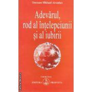 Adevarul, rol al intelepciunii ai al iubirii ( editura: Prosveta, autor: Omraam Mikhael Aivanhov ISBN 2-85566-520-5 )