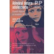 Adevarul despre dolescente ( editura: Trei , autor: Karen Zager , Alice Rubenstein ISBN 978-973-707-530-7 )