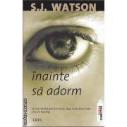 Inainte sa adorm ( editura: Trei , autor: S.J. Watson ISBN 978-973-707-514-7 )