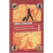 Barbatul de 100 de ani care a sarit pe fereastra si a disparut ( editura: Trei ,  autor: Jonas Jonasson ISBN 978-973-707-498-0 )