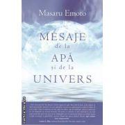 MESAJE de la APA si de la UNIVERS ( editura: Adevar Divin , autor: Masaru Emoto ISBN 978-606-8080-31-4 )