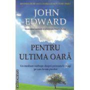 Pentru ultima oara : un medium vorbeste despre persoanele dragi pe care le-am pierdut ( editura: Adevar Divin , autor: John Edward ISBN 978-606-8080-49-9 )