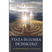 Viata in lumea de dincolo: un ghid referitor la viata de apoi ( editura: Adevar Divin, autor: Sylvia Browne, Lindsay Harrisom ISBN 978-606-8080-39-0 )
