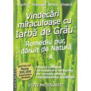 Vindecari miraculoase cu Iarba de Grau ( editura: Benefica, autor: Steve Meyerowitz ISBN 978-60692754-6-7 )