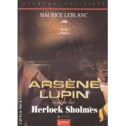 Arsene Lupin contra lui Herloch Sholmes ( editura: Gramar, autor: Maurice Leblanc ISBN 978-973-1973-76-0 )