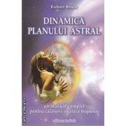 Dinamica planului astral ( editura: Infinit , autor: Robert Bruce ISBN 978-606-92137-5-9 )