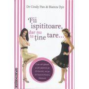 Fii ispititoare dar nu te tine tare... (editura Kondyli , autori: Dr Cindy Pan , Bianca Dye isbn: 973-87335-5-3)