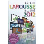 LE PETIT LAROUSSE ILLUSTRE 2012 ( editura: Larousse ISBN 978-2-03-584090-5 )