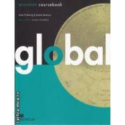 Global BEGINNER coursebook + Global e Workbook ( editura: Macmillan, autori: Kate Pickering, Jackie McAvoy ISBN 978-0-230-03285-9 )