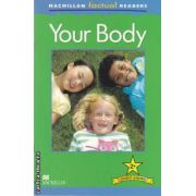 Your Body ( editura: Macmillan, autor: Brenda Stones ISBN 978-0-230-43211-6 )