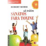 Sa traim sanatos fara toxine ( editura: Paralela 45, autor: Robert Morse ISBN 978-973-47-1157-4 )