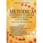 Metodica activitatiilor didactice simultane la doua si mai multe clase la ciclul primar ( editura: Sitech , coordonator: Alexandru Gheorghe ISBN 978-606-11-1888-5 )