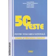 50 DE TESTE PENTRU EVALUAREA NATIONALA Limba si literatura romana ( editura: Tiparg, autor: Ionele Crasan, Mihaela Minca ISBN 978-973-735-594-2 )