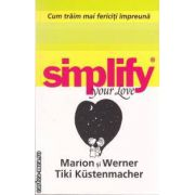 Simplify  your life ( editura: All , autori: Marion & Werner Tiki Kustenmacher ISBN 978-973-684-740-0 )