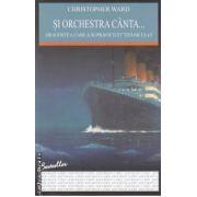 Si orchestra canta...Dragostea care a supravietuit Titanicului ( editura: All , autor: Christopher Ward ISBN 978-973-724-400-0 )