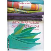Arta impaturirii servetelelor ( editura: Aquila , autor: Amandine Dardenne ISBN 978-973-714-244-3- )