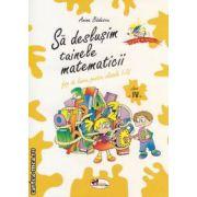 Sa deslusim tainele matematicii - fise de lucru pentru clasa a IV-a ( editura: Aramis, autor: Anina Badescu ISBN 978-973-679-885-6 )