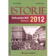Istorie: Teste si sinteze pentru Bac 2012 ( editura: Carminis, autor: Paul Didita, Vasile Dinu ISBN 978-973-123-168-6 )