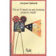 Ce-ar fi daca ne-am inventa propria viata? ( editura: Curtea Veche, autor: Jacques Salome ISBN 978-606-588-279-9 )