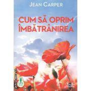 Cum sa oprim imbatranirea ( educatia: Curtea Veche, autor: Jean Carper ISBN 978-606-588-181-5 )