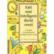 Esti mai inteligent decat crezi ( editura: Curtea Veche, autor: Dr. Thomas Armstrong ISBN 978-606-588-154-9 )