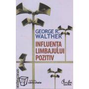 Influenta limbajului pozitiv: stapaneste puterea limbajului pozitiv, limbajul succesululi (editura: Curtea Veche, autor: George P. Walther ISBN 978-973-669-425-7)