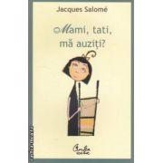 Mami, tati, ma auziti? Pentru o mai buna intelegere a copilului ( editura: Curtea Veche, autor: Jacques Salome ISBN: 978-606-588-286-7 )