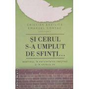 Si cerul s-a umplut de sfinti... ( editura: Curtea Veche , autor: Cristian Badilita , Emanuel Contac ISBN 978-606-588-259-1 )