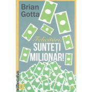 Felicitari! Sunteti milionar! : Secrete cu ajutorul carora veti face avere in domemiul vanzarilor ( editura: Curtea Veche , autor: Brian Gotta ISBN 978-606-588-268-0 )