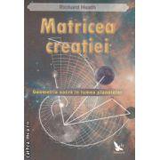 Matricea creatiei. Geometria sacră în lumea planetelor ( editura: For You , autor: Richard Heath ISBN 978-973-1701-80-6 )