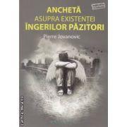 Ancheta asupra existentei ingerilor pazitori ( editura: Philobia , autor: Pierre Jovanovic ISBN 978-606-92914-0-5 )