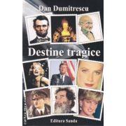 Destine tragice ( editura: Sanda , autor: Dan Dumitrescu ISBN 978-606-92679-0-5 )