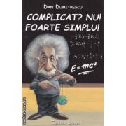 Complicat? Nu! Foarte simplu! ( editura: Sanda , autor: Dan Dumitrescu ISBN 978-606-92679-3-6 )
